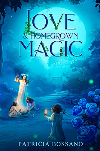 Love & Homegrown Magic by [Patricia Bossano, Kelsey E. Gerard]