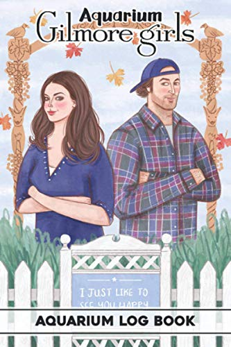 Aquarium Log Book: Gilmore Girls Cover 6x9 inches Home Fish Tank Log Book Maintenance Record - Monitoring, Feeding, Water Testing, Filter Changes, and Overall Observations