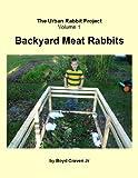 Backyard Meat Rabbits (The Urban Rabbit Project Book 1)