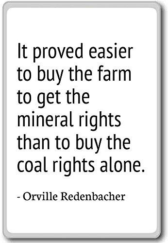 Het bleek gemakkelijker om de boerderij te kopen om te krijgen. - Orville Redenbacher - koelkast magneet