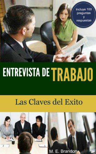 Entrevista de Trabajo: Las Claves del Éxito. 100 Preguntas y
