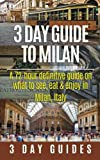 3 Day Guide to Milan: A 72-hour Definitive Guide on What to See, Eat and Enjoy in Milan, Italy (3 Day Travel Guides)