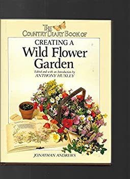 The Country Diary Book of Creating a Wild Flower Garden 0805002235 Book Cover