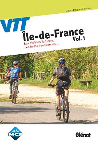 VTT Ile-de-France : Volume 1 : Les Yvelines, la Seine, les forêts franciliennes...: Saint-Germain-en-Laye, Versailles, forêt de Rambouillet, vallée de Chevreuse, vallée de la Seine...