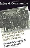 Spies and Commandos: How America Lost the Secret War in North Vietnam (Modern War Studies)