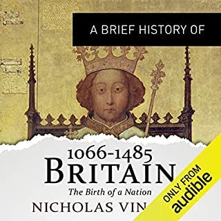 A Brief History of Britain 1066-1485     Brief Histories              By:                                                                                                                                 Nicholas Vincent                               Narrated by:                                                                                                                                 Roger Davis                      Length: 18 hrs and 1 min     217 ratings     Overall 4.2