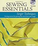 Sewing Essentials Serger Techniques: sewing secrets for getting the most from your serger