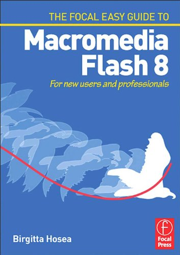 Focal Easy Guide to Macromedia Flash 8: For new users and professionals (The Focal Easy Guide) (English Edition)