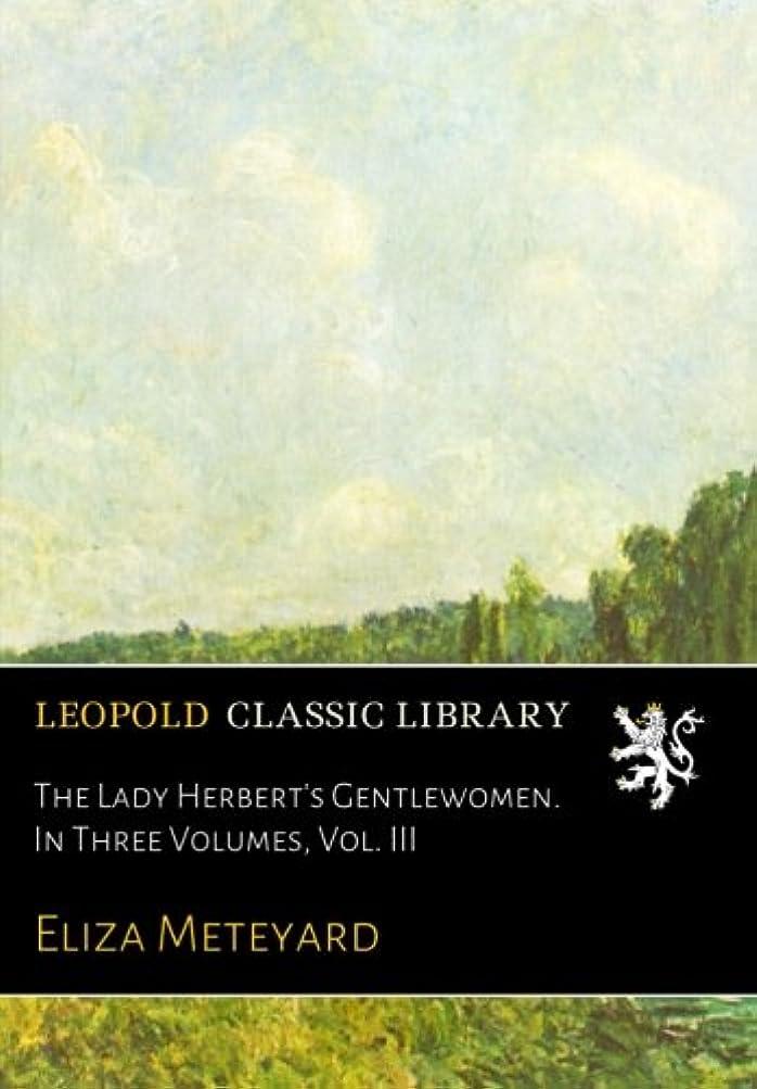湿度レンチ影のあるThe Lady Herbert's Gentlewomen. In Three Volumes, Vol. III