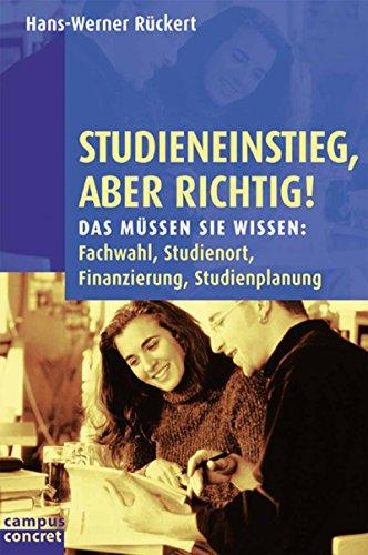 Studieneinstieg, aber richtig!: Das müssen Sie wissen: Fachwahl, Studienort, Finanzierung, Studienplanung (campus concret 65)