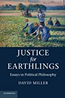 Justice for Earthlings: Essays in Political Philosophy by David Miller(2013-02-25)
