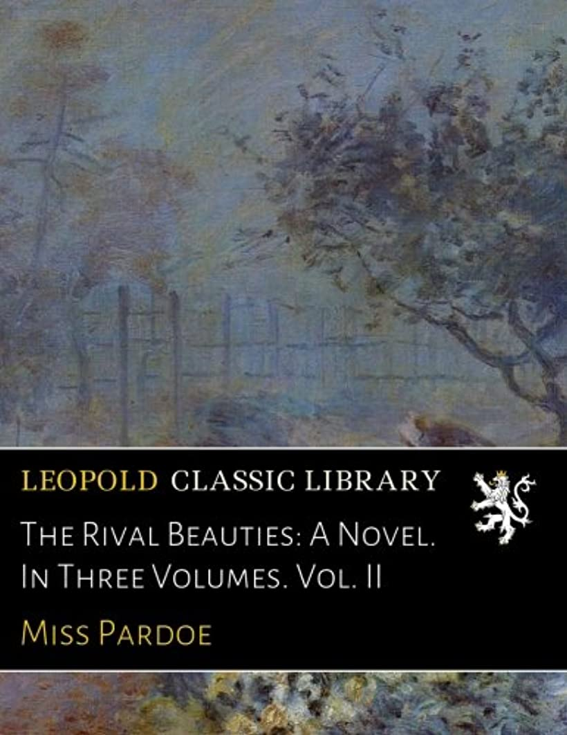 提供下位ペインギリックThe Rival Beauties: A Novel. In Three Volumes. Vol. II