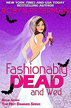 Fashionably Dead and Wed: Book Seven, The Hot Damned Series by [Robyn Peterman]