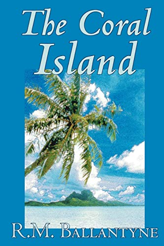Compare Textbook Prices for The Coral Island by R.M. Ballantyne, Fiction, Literary, Action & Adventure  ISBN 9781592245062 by Ballantyne, R. M.