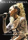 """MIKA NAKASHIMA LIVE IS""""REAL 2013 ~THE LETTER あなたに伝えたくて~ DVD"""