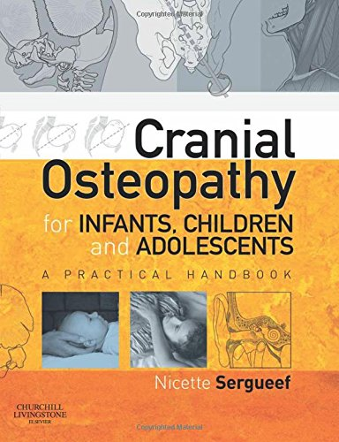 Compare Textbook Prices for Cranial Osteopathy for Infants, Children and Adolescents: A Practical Handbook 1 Edition ISBN 9780443103520 by Nicette Sergueef