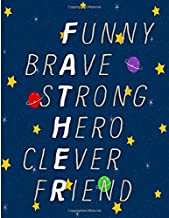 Funny Brave Strong Hero Clever Friend: Words of Devotion and Thankfulness: The Simple Abundance Daily Gratitude and Inspirational Journal for Men on Father's Day | Outer Space Design