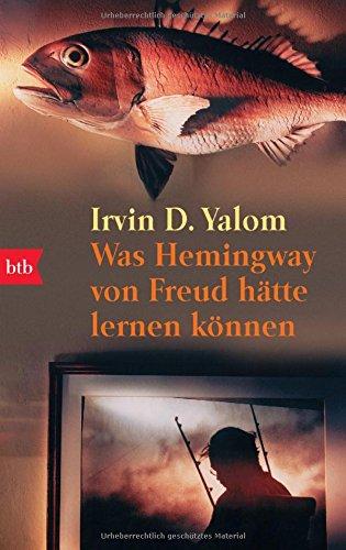 Was Hemingway von Freud hätte lernen können: Das große Yalom - Lesebuch