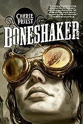 Boneshaker (The Clockwork Century #1) by Cherie Priest
