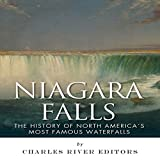 Niagara Falls: The History of North America s Most Famous Waterfalls