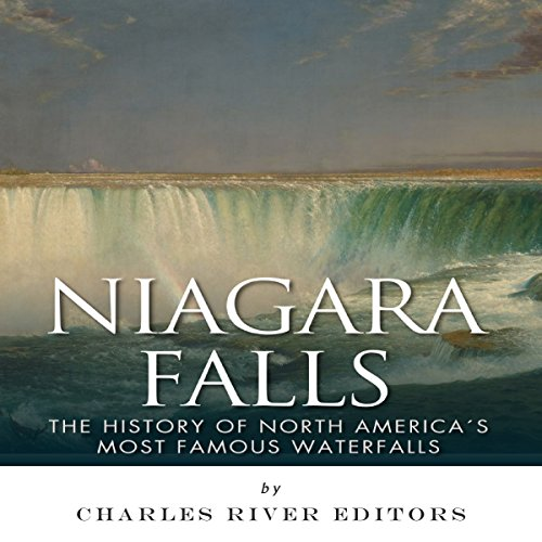 Niagara Falls: The History of North America's Most Famous Waterfalls audiobook cover art
