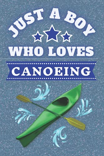 Just A Boy Who Loves Canoeing: Canoe Gifts. This Canoe Notebook / Canoe Journal has a fun glossy cover is 6x9in size with 110+ lined ruled pages great ... Canoe gift ideas. Kayak Gifts for Boys.