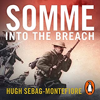 Somme     Into the Breach              By:                                                                                                                                 Hugh Sebag-Montefiore                               Narrated by:                                                                                                                                 Roy McMillan                      Length: 19 hrs and 46 mins     249 ratings     Overall 4.5