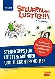 Steuern, aber lustig! Steuertipps für Existenzgründer und Jungunternehmer.: Von der Existenzgründung an Geld sparen!