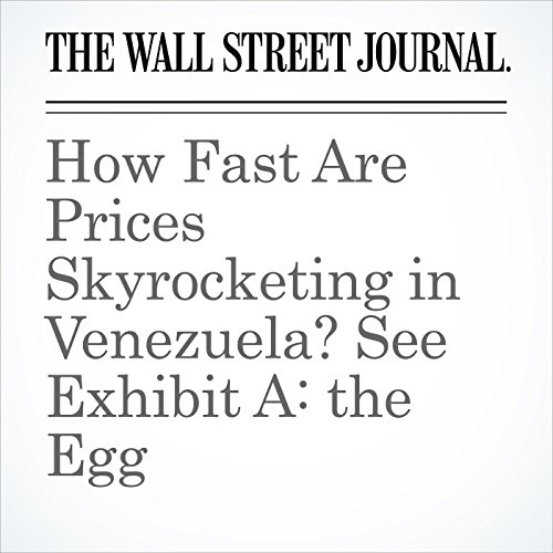 How Fast Are Prices Skyrocketing in Venezuela? See Exhibit A: the Egg copertina