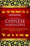 The Guide to Chinese Horoscopes: The Twelve Animal Signs*Personality and Aptitude*Relationships and Compatibility*Work, Money and Health*Horoscopes Over Time
