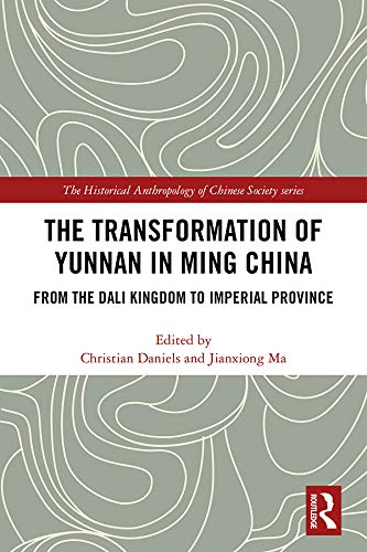 The Transformation of Yunnan in Ming China: From the Dali Kingdom to Imperial Province (The Historical Anthropology of Chinese Society Series) (English Edition)