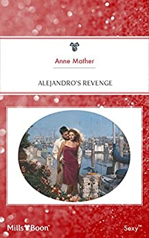 Alejandro's Revenge (Latin Lovers Book 11) by [Anne Mather]