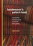 Handweaver's Pattern Book: The essential illustrated guide to over 600 fabric weaves - Anne Dixon
