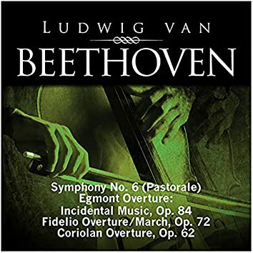Beethoven: Symphony No. 6 (Pastorale), Egmont Overture - Incidental Music, Op. 84, Fidelio Overture - March, Op. 72, Coriolan Overture, Op. 62