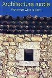 Architecture rurale - Provence-Côte-d'Azur, Alpes-de-Haute-Provence, Alpes-Maritimes, Bouches-du-Rhône, Var, Vaucluse