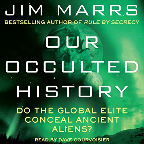 Our Occulted History     Do the Global Elite Conceal Ancient Aliens?              By:                                                                                                                                 Jim Marrs                               Narrated by:                                                                                                                                 Dave Courvoisier                      Length: 11 hrs and 54 mins     648 ratings     Overall 4.4