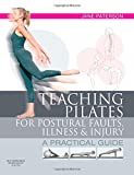 Paterson, J: Teaching pilates for postural faults, illness a: A Practical Guide