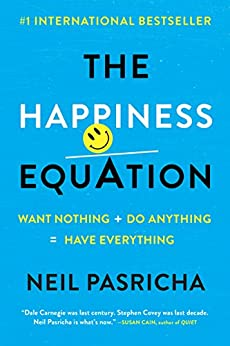 The Happiness Equation: Want Nothing + Do Anything = Have Everything by [Neil Pasricha]