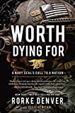 Image of Worth Dying For: A Navy Seal's Call to a Nation