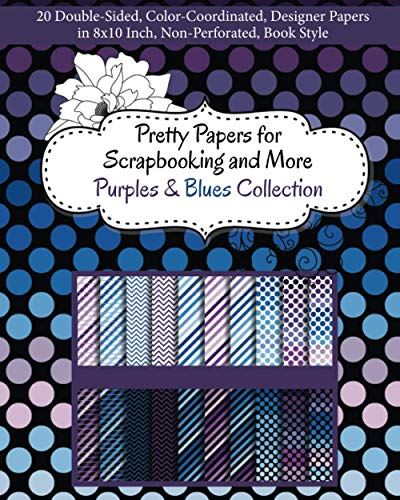 Compare Textbook Prices for Pretty Papers for Scrapbooking and More - Purples and Blues Collection: 20 Double-Sided, Color-Coordinated, Designer Papers in 8x10 Inch, Non-Perforated, Book Style  ISBN 9781947158238 by Share Your Brilliance Publications