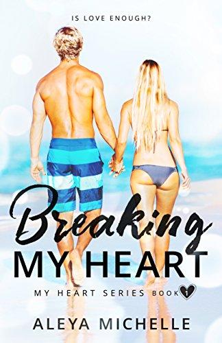 Book: BREAKING MY HEART - Book 1 in My Heart Series by Aleya Michelle