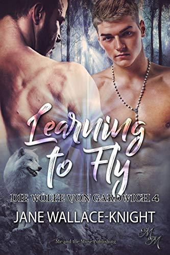 Learning to Fly: Fliegen lernen (Die Wölfe von Gardwich 4)