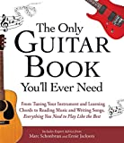 The Only Guitar Book You'll Ever Need: From Tuning Your Instrument and Learning Chords to Reading Music and Writing Songs, Everything You Need to Play like the Best