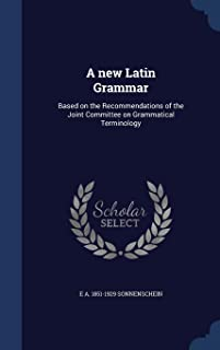 A New Latin Grammar: Based on the Recommendations of the Joint Committee on Grammatical Terminology