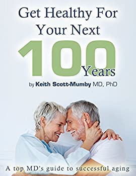 Get Healthy For Your Next 100 Years  A Top MDs Guide To Successful Aging