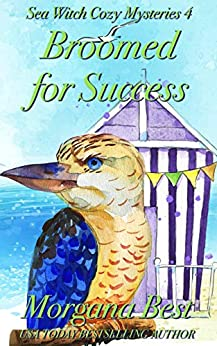 Broomed For Success: Cozy Mystery (Sea Witch Cozy Mysteries Book 4) by [Morgana Best]