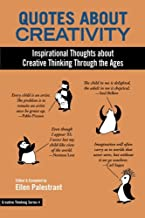 Quotes About Creativity: Inspirational Thoughts about Creative Thinking Through the Ages (Volume 4)