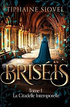 Briséïs: Tome 1, La Citadelle Intemporelle (Saga Fantastique) par [Tiphaine Siovel]