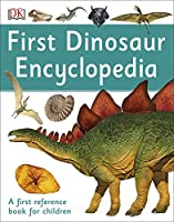 First Dinosaur Encyclopedia: A First Reference Book for Children (DK First Reference)