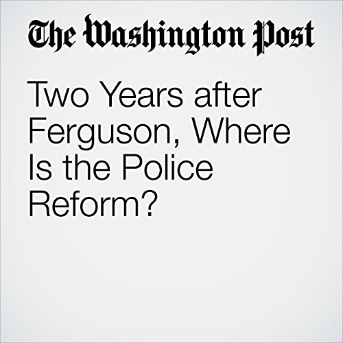 Two Years after Ferguson, Where Is the Police Reform? audiobook cover art